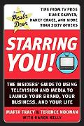 Starring You! The Insiders' Guide to Using Television and Media to Launch Your Brand, Your B...