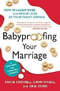 Babyproofing Your Marriage How to Laugh More, Argue Less, and Communicate Better as Your Fam...