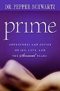 Prime Advice and Adventures from a Sexologist on Life and Love in the Sensuous Years