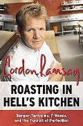 Roasting in Hell's Kitchen Temper Tantrums, F Words, and the Pursuit of Perfection