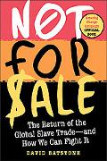 Not for Sale The Return of the Global Slave Trade--and How We Can Fight It