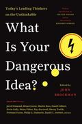What Is Your Dangerous Idea? Today's Leading Thinkers on the Unthinkable
