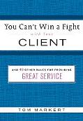 You Can't Win a Fight With Your Client And 50 Other Rules for Providing Great Service