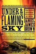 Under a Flaming Sky The Great Hinckley Firestorm of 1894