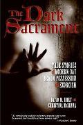 Dark Sacrament: True Stories of Modern-Day Demon Possession and Exorcism