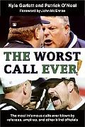 Worst Call Ever The Most Infamous Calls Ever Blown by Referees, Umpires, and Other Blind Off...
