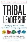 Tribal Leadership : Leveraging Natural Groups to Build a Thriving Organization