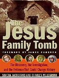 Jesus Family Tomb The Discovery, the Investigation, and the Evidence That Could Change History