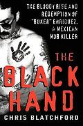 The Black Hand: The Bloody Rise and Redemption of Boxer Enriquez, a Mexican Mob Killer
