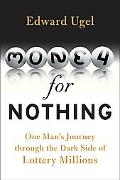 Money for Nothing One Man's Journey Through the Dark Side of Lottery Millions