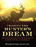 Chasing the Hunters' Dream 1001 of the World's Best Duck Marshes, Deer Runs, Elk Meadows, Ph...