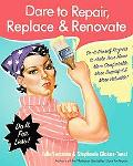 Dare to Repair, Replace & Renovate: Do-It-Herself Projects to Make Your Home More Comfortabl...