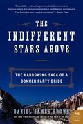 The Indifferent Stars Above: The Harrowing Saga of a Donner Party Bride (P.S.)