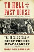 To Hell on a Fast Horse : The Untold Story of Billy the Kid and Pat Garrett