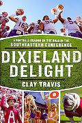 Dixieland Delight A Season on the Road in the Southeastern Football Conference