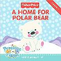 Fisher-Price: A Home for Polar Bear: Where Animals Live