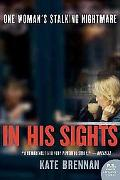 In His Sights: One Woman's Stalking Nightmare (P.S.)