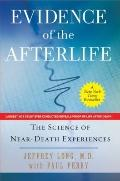 Evidence of the Afterlife : The Science of near Death Experiences