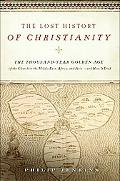 The Lost History of Christianity: The Thousand-Year Golden Age of the Church in the Middle E...