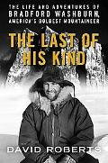 The Last of His Kind: The Life and Adventures of Bradford Washburn, America's Boldest Mounta...