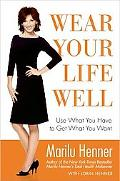 Wear Your Life Well : Use What You Have to Get What You Want