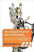 The Department of Mad Scientists: How DARPA Is Remaking Our World, from the Internet to Arti...