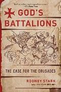 God's Battalions: The Case for the Crusades