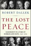 Lost Peace : Leadership in a Time of Horror and Hope, 1945-1953