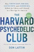 The Harvard Psychedelic Club: How Four Visionaries Killed the Fifties and Ushered in a New A...