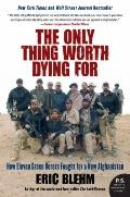 Only Thing Worth Dying For : How Eleven Green Berets Forged a New Afghanistan