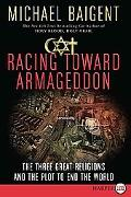 Racing Toward Armageddon LP: The Three Great Religions and the Plot to End the World