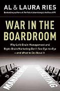 War in the Boardroom: Why Left-Brain Management and Right-Brain Marketing Don't See Eye-to-E...