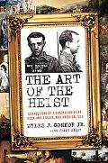 Art of the Heist: Confessions of a Master Art Thief, Rock-and-Roller, and Prodigal Son