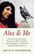 Alex & Me: How a Scientist and a Parrot Discovered a Hidden World of Animal Intelligence--An...
