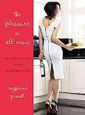 Pleasure Is All Mine: Selfish Food for Modern Life