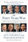 Forty Years War : The Rise and Fall of the Neocons, from Nixon to Obama