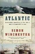 Atlantic: Great Sea Battles, Heroic Discoveries, Titanic Storms,and a Vast Ocean of a Millio...