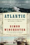 Atlantic : Great Sea Battles, Heroic Discoveries, Titanic Storms,and a Vast Ocean of a Milli...