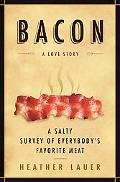 Bacon: A Love Story - A Salty Survey of Everybody's Favorite Meat