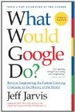 What Would Google Do?: Reverse-Engineering the Fastest Growing Company in the History of the...
