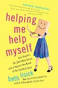 Helping Me Help Myself: One Skeptic, Ten Self-Help Gurus, and a Year on the Brink of the Com...