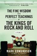 Fine Wisdom and Perfect Teachings of the Kings of Rock and Roll : A Memoir