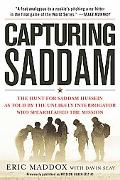 Capturing Saddam: The Hunt for Saddam Hussein--As Told by the Unlikely Interrogator Who Spea...