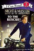 Night at the Museum: Battle of the Smithsonian: To the Rescue! (I Can Read Book Series: Leve...