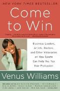 Come to Win : Business Leaders, Artists, Doctors, and Other Visionaries on How Sports Can He...