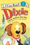 Dixie Loves School Pet Day (I Can Read Book 1)