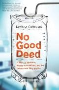 No Good Deed : A Story of Medicine, Murder Accusations, and the Debate over How We Die