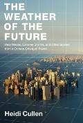 The Weather of the Future: Heat Waves, Extreme Storms, and Other Scenes from a Climate-Chang...