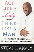 Act Like a Lady, Think Like a Man: What Men Really Think About Love, Relationships, Intimacy...