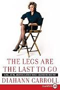 Legs Are the Last to Go: Aging, Acting, Marrying, Mothering, and Other Things I Learned the ...